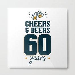 Cheers & Beers 60 years Metal Print