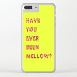 Have You Ever Been Mellow ? Clear iPhone Case