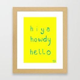 hiya, howdy, hello Framed Art Print