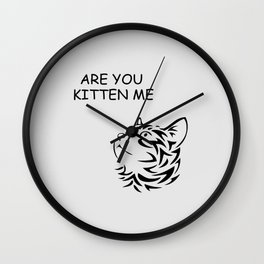 Are you kitten me funny quote Wall Clock