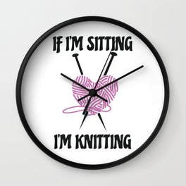 If I'm Sitting I'm Knitting Amusing Knitters Jokes Gift Wall Clock
