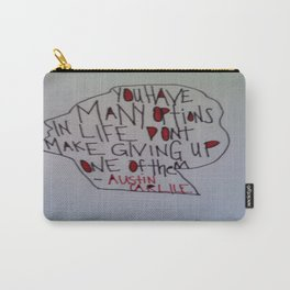 """You Have Many Options In Life Don't Make Giving Up One Of Them"" Carry-All Pouch"