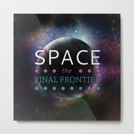 Space: The Final Frontier Metal Print