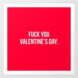 Fuck You Valentine's Day.  Art Print