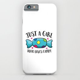 Funny Girl That Loves Sweets Just a Girl Who Loves Candy iPhone Case