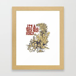 It's a dead, dead, dead world. Framed Art Print