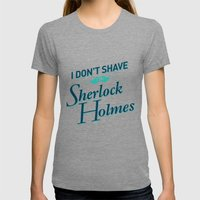 I Don't Shave for Sherlock Holmes Womens Fitted Tee LARGE Tri-Grey
