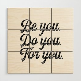 Be you. Do you.For you. Wood Wall Art