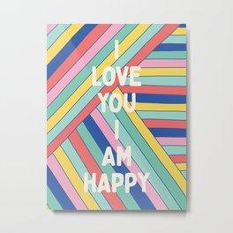 I Love You I Am Happy Metal Print