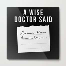 A Wise Doctor Said Doctor Scripture Fun Metal Print