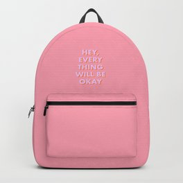 HEY, EVERYTHING WILL BE OKAY Backpack