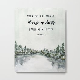 When You Go Through Deep Waters, I Will Be With You Metal Print