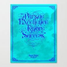 Pursue Excellence Ignore Success Canvas Print