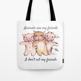 Animals are my friends, I don't eat my friends Tote Bag