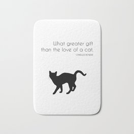 What a greater gift than the love of a cat (Charles Dickens) Bath Mat