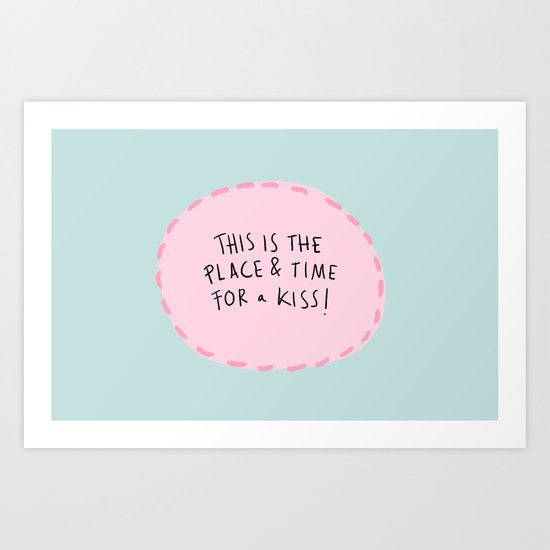 This is the place & time for a kiss Art Print