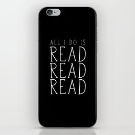 All I Do Is Read Read Read iPhone Skin