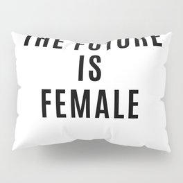 The Future is Female Pillow Sham