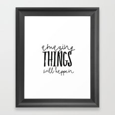 Amazing Things Will Happen Framed Art Print