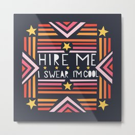 Hire Me (I swear I'm cool) Metal Print