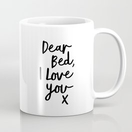 Dear Bed, I Love You X black and white typography poster black-white design bedroom wall home decor Coffee Mug
