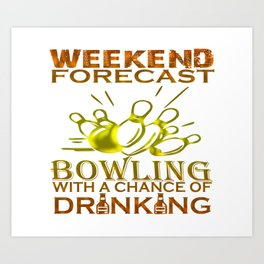 WEEKEND FORECAST BOWLING Art Print