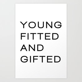 young fitted and gifted Art Print
