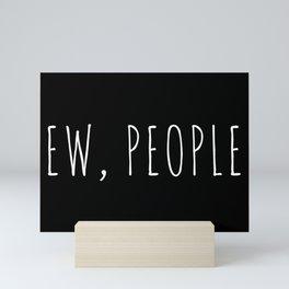 Ew People Funny Quote Mini Art Print