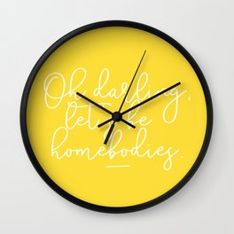 Oh Darling, Let's Be Homebodies Wall Clock