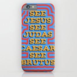 See Jesus See Judas See Caesar See Brutus iPhone Case