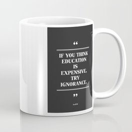 IF YOU THINK EDUCATION IS EXPENSIVE,TRY IGNORANCE. Coffee Mug