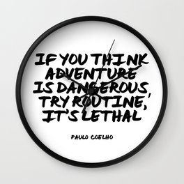 If you think adventure is dangerous, try routine, it's lethal | Paulo Coelho Wall Clock