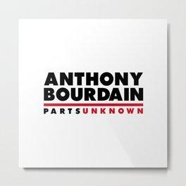 ANTHONY BOURDAIN - PARTS UNKNOWN Metal Print
