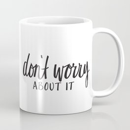 don't worry about it Coffee Mug
