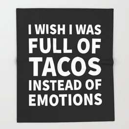 I Wish I Was Full of Tacos Instead of Emotions (Black & White) Throw Blanket