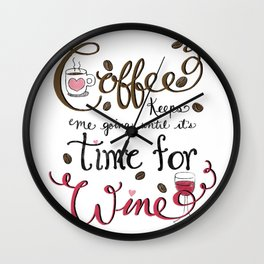 Coffee keeps me going until it's time for wine! Hand Lettered Typography Art Print Wall Clock