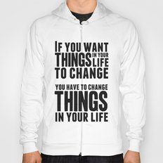 If you want things in your life to change Hoody