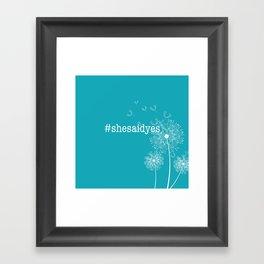 #shesaidyes Framed Art Print