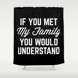 76434360a91eaf If You Met My Family Funny Quote Shower Curtain