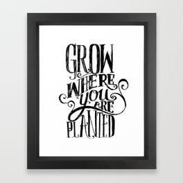 Grow Where You Are Planted Framed Art Print