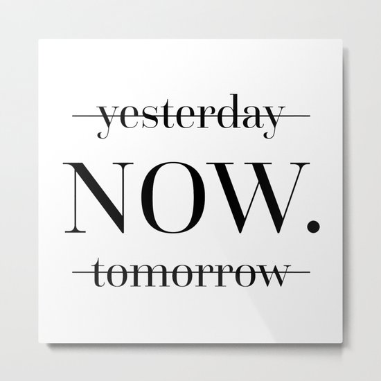 NOW Motivational Quote Metal Print