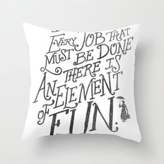 In Every Job That Must Be Done There Is An Element of Fun Throw Pillow