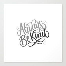 Always Be Kind (White Gray Black) Positive Kindness Quote Hand Lettering Trending Popular Art Canvas Print
