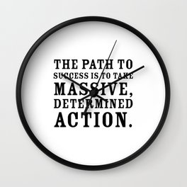 Motivational quote - The path to success is to take massive, determined action. Wall Clock