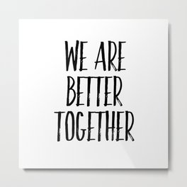 We are better together Metal Print
