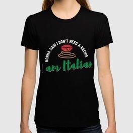Nonna Said I Don't Need A Recipe I Am Italian Gift T-shirt