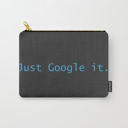 Just Google It (And Thank Me Later) Carry-All Pouch
