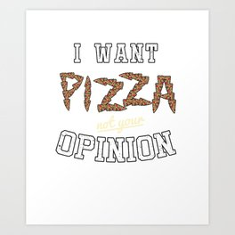 Sarcastic Italian Cuisine Foodies Food Lovers Gift I Want Pizza Not Your Opinion Art Print