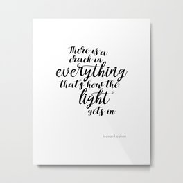There is a crack in everything - Leonard Cohen quote Metal Print