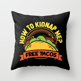 How to kidnap me Free Tacos Throw Pillow